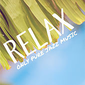 Relax - Only Pure Jazz Music by Various Artists