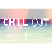 Chill Out - Selected Relaxing Jazz Music de Various Artists
