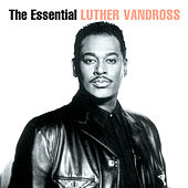 The Essential Luther Vandross by Luther Vandross