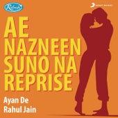 Ae Nazneen Suno Na (Reprise) by Rahul Jain