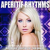 Aperitif Rhythms (Deephouse Selection for Cool People) by Various Artists