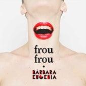 Frou Frou de Bárbara Eugenia