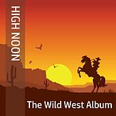 High Noon: The Wild West Album by Various Artists