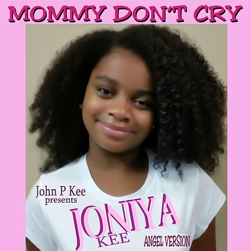 Mommy Don't Cry (Angel Version) [feat. Joniya Kee] by John P. Kee
