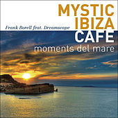 Mystic Ibiza Cafe - Moments Del Mare by Various Artists