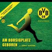 Am Borsigplatz geboren von Andy Schade