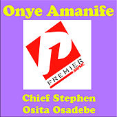 Onye Amanife by Chief Stephen Osita Osadebe