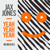 Yeah Yeah Yeah (Remixes) di Jax Jones