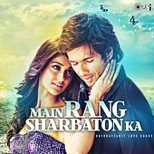 Main Rang Sharbaton Ka: Unforgetable Love Songs by Various Artists
