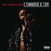 I Changed A Lot (Deluxe) von DJ Khaled