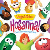 Hosanna! Today's Top Worship Songs For Kids by VeggieTales