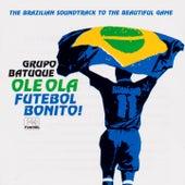 Olê Olá Futebol Bonito! by Grupo Batuque