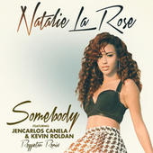 Somebody (Reggaeton Remix (Spanglish Version)) by Natalie La Rose
