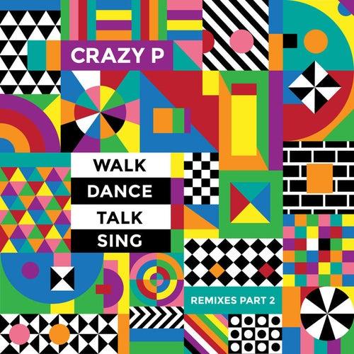 Walk Dance Talk Sing Remixes Part 2 by Crazy P