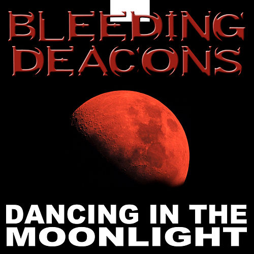 Dancing in the Moonlight by Bleeding Deacons