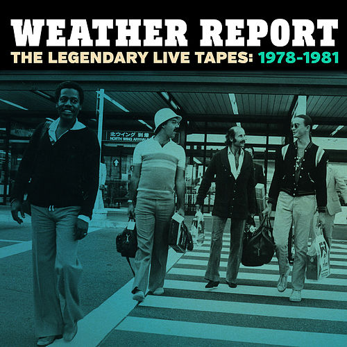 The Legendary Live Tapes 1978-1981 by Weather Report