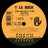 Come and Give It to Me (Ecstasy) by T La Rock
