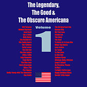 The Legendary, The Good & The Obscure Americana, Vol. 1 by Various Artists