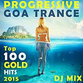 Progressive Goa Trance Top 100 Gold Hits 2015 DJ Mix by Various Artists