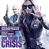 Our Brand Is Crisis: Original Motion Picture Soundtrack by David Wingo