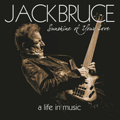 Sunshine Of Your Love - A Life In Music by Jack Bruce