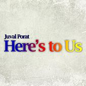 Here's to Us by Juval Porat