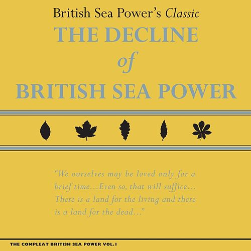 The Compleat British Sea Power, Vol. 1: The Decline of British Sea Power by British Sea Power