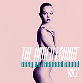 The Naked Lounge, Vol. 2 (Sexy and Sensual Sound) von Various Artists