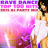 Rave Dance Top 100 Hits 2015 DJ Party Mix by Various Artists