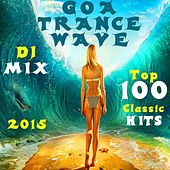 Goa Trance Wave Top 100 Classic Hits DJ Mix 2015 by Various Artists