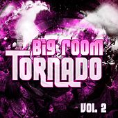 Big Room Tornado, Vol. 2 - EP by Various Artists