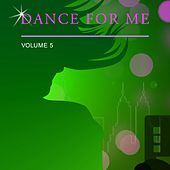 Dance for Me, Vol. 5 by Various Artists