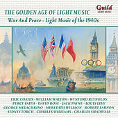 The Golden Age of Light Music: War and Peace - Light Music of the 1940s by Various Artists