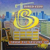 From the Ground Up by Bored Stiff