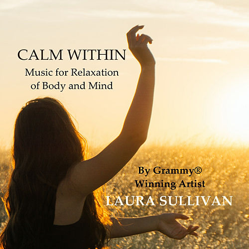 Calm Within: Music for Relaxation of Body and Mind by Laura Sullivan