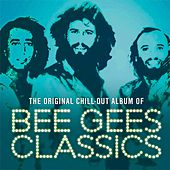 Bee Gees Classics (The Original Chill Out Album) von Various Artists
