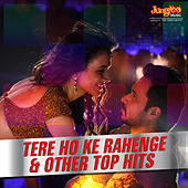 Tere Ho Ke Rahenge & Other Top Hits by Various Artists