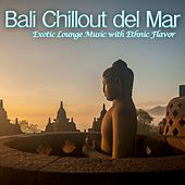 Bali Chillout del Mar (Exotic Lounge Music with Ethnic Flavor) by Various Artists