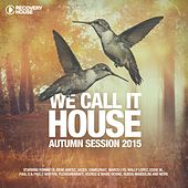 We Call It House - Autumn Session 2015 von Various Artists