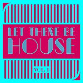 Let There Be House, Vol. 1 by Various Artists