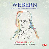 Webern: 6 Pieces for Large Orchestra, Op. 6 (Digitally Remastered) by Othmar M.F. Maga