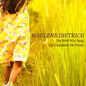 Die Welt War Jung (Le Chevalier De Paris) by Marlene Dietrich