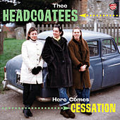 Here Comes Cessation by Thee Headcoatees