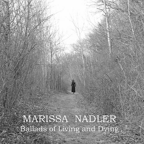 Ballads Of Living And Dying by Marissa Nadler