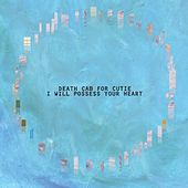 I Will Possess Your Heart by Death Cab For Cutie