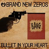Bullet in Your Heart (Radio Edit) by Brand New Zeros