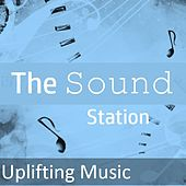 The Sound Station: Uplifting Music by Various Artists