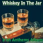 Whiskey in the Jar: Irish Anthems Album by Various Artists