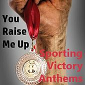 You Riase Me Up: Sporting Victory Anthems by Various Artists
