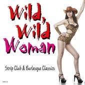 Wild, Wild Woman - Strip Club & Burlesque Classics von Various Artists
